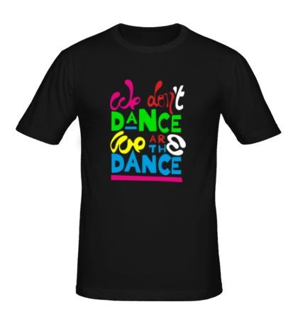 Мужская футболка We dont dance