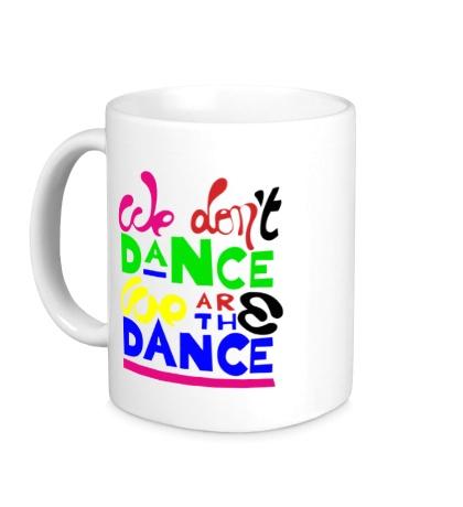 Керамическая кружка We dont dance