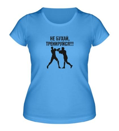 Женская футболка Не бухай, тренируйся