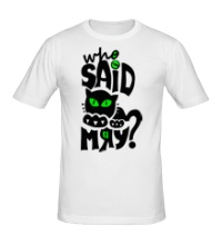Мужская футболка Who Said Meow?