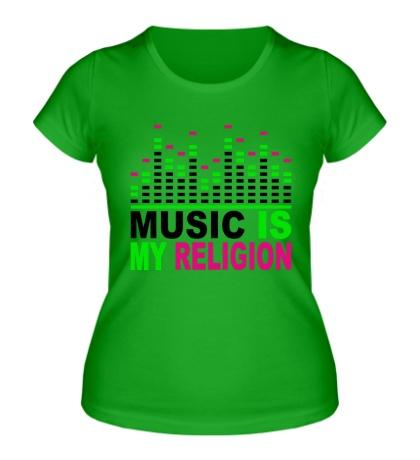 Женская футболка Music is my religion