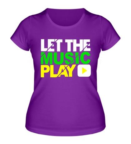 Женская футболка Let the music play