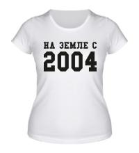 Женская футболка На земле с 2004