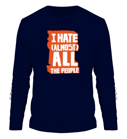 Мужской лонгслив I Hate Almost All The People