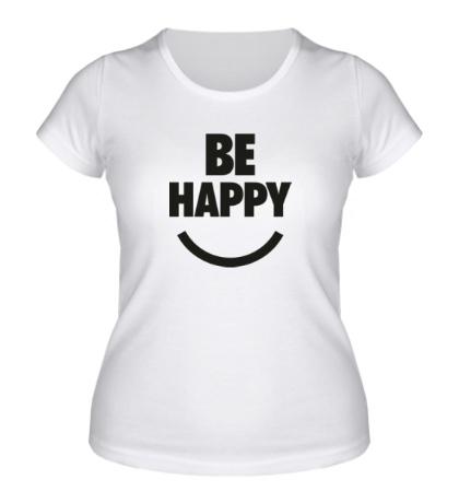 Женская футболка Be Happy