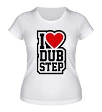 Женская футболка I love DubStep