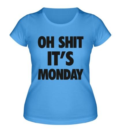 Женская футболка Oh Shit, its Monday