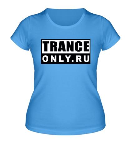 Женская футболка Trance Only