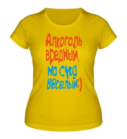 Женская футболка Вредный и веселый алкоголь