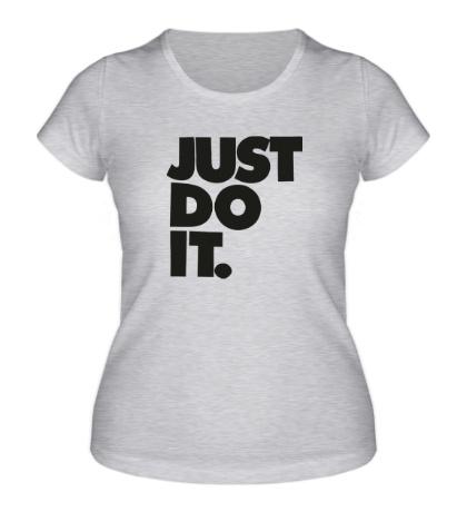 Женская футболка Just Do It: Classic