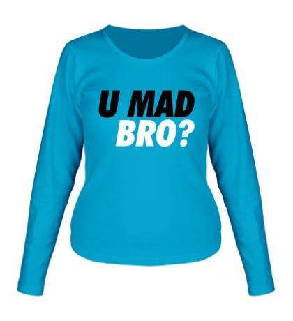 Женский лонгслив U Mad Bro!