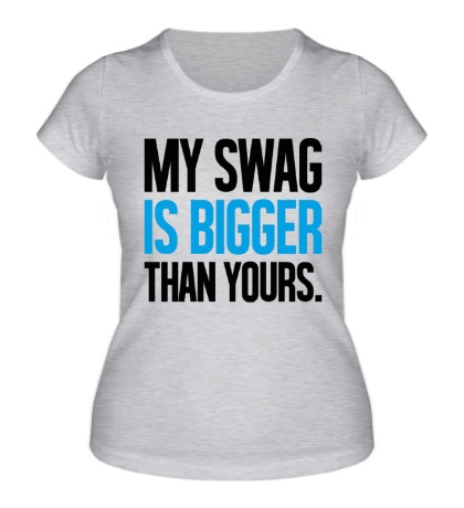 Женская футболка My Swag is Bigger