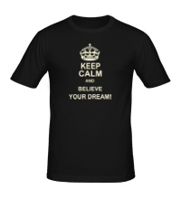 Мужская футболка Keep calm and believe your dream!