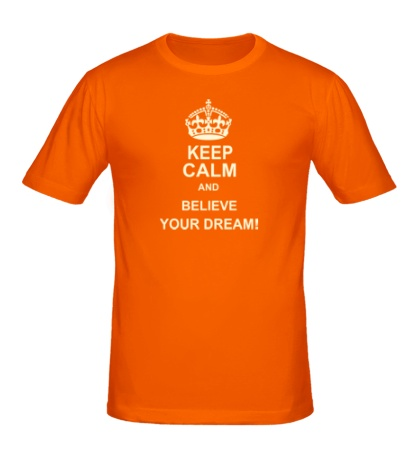 Мужская футболка «Keep calm and believe your dream!»