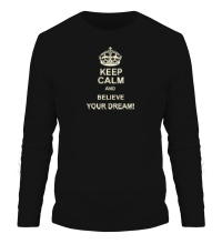 Мужской лонгслив Keep calm and believe your dream!