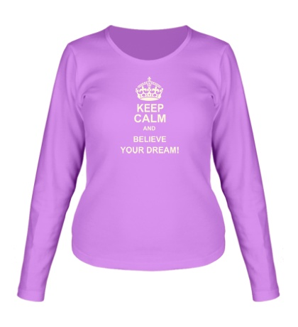 Женский лонгслив «Keep calm and believe your dream!»