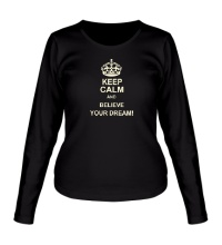 Женский лонгслив Keep calm and believe your dream!