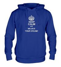 Толстовка с капюшоном Keep calm and believe your dream!
