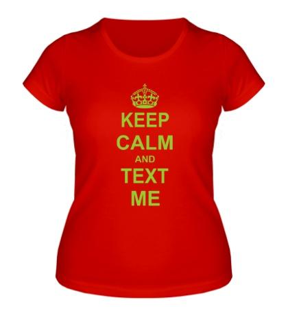 Женская футболка «Keep calm and text me»