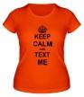 Женская футболка «Keep calm and text me» - Фото 1