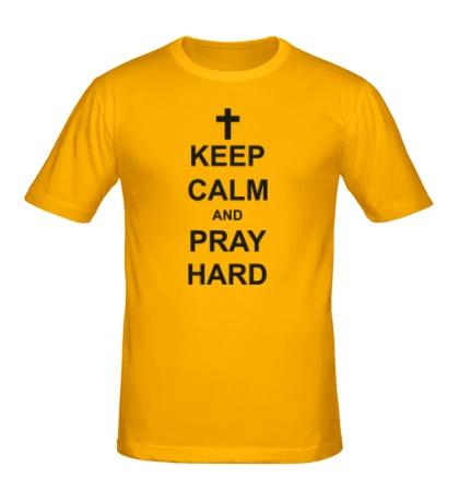 Мужская футболка «Keep Calm & Pray Hard»