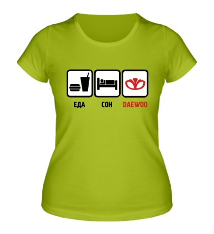 Женская футболка Еда, сон и Daewoo