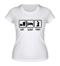 Женская футболка Есть, спать и молиться