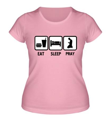 Женская футболка «Есть, спать и молиться»