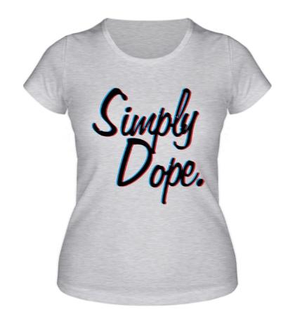 Женская футболка «Simply Dope»