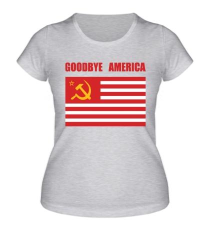 Женская футболка «Goodbye America»