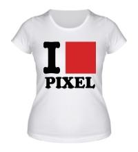 Женская футболка I love pixel, я люблю пиксили