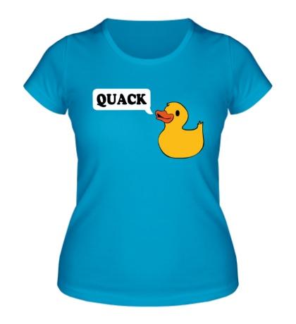 Женская футболка Утка говорит QUACK