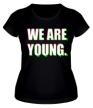 Женская футболка «We are young» - Фото 1