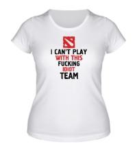 Женская футболка Fucking idiot team