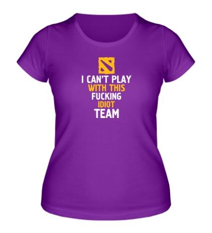 Женская футболка «Fucking idiot team»