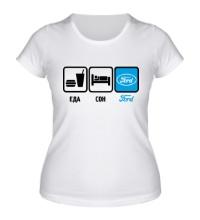 Женская футболка Еда, сон и Ford