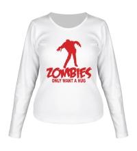 Женский лонгслив Zombies only want a hug