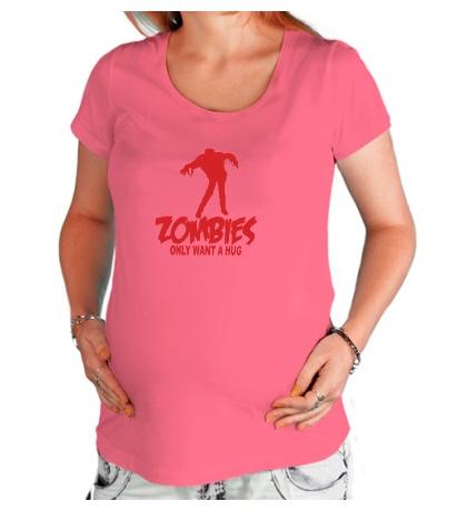 Футболка для беременной Zombies only want a hug