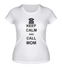 Женская футболка Keep calm and call mom.