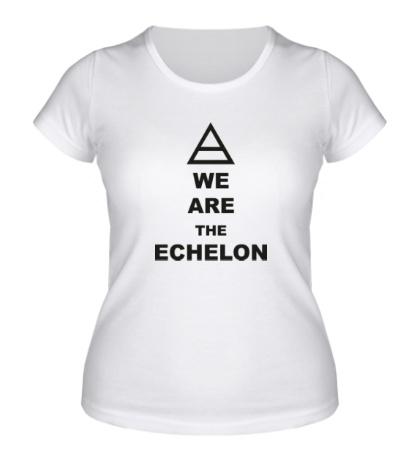 Женская футболка «We are the echelon»