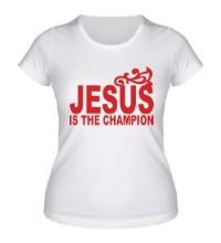 Женская футболка Jesus is the champion