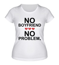 Женская футболка No boyfriend no problem.