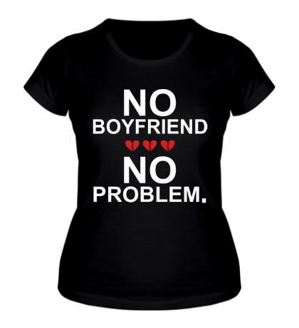 Женская футболка «No boyfriend no problem.»