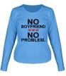 Женский лонгслив «No boyfriend no problem.» - Фото 1