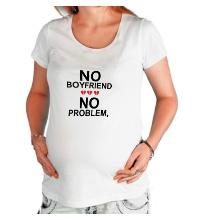 Футболка для беременной No boyfriend no problem.