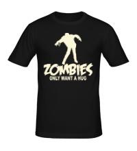 Мужская футболка Zombies only want a hug glow