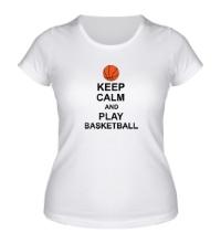 Женская футболка Keep calm and play basketball