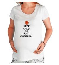 Футболка для беременной Keep calm and play basketball