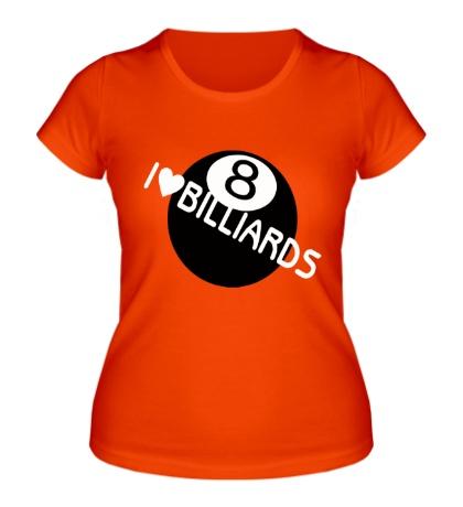 Женская футболка I love billiards