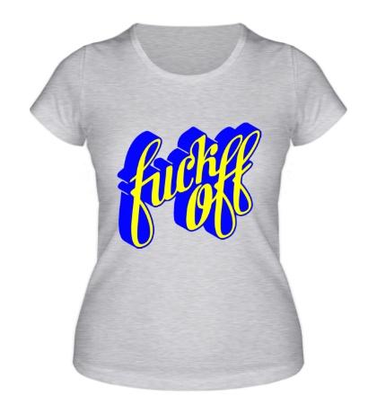 Женская футболка Fuck Off